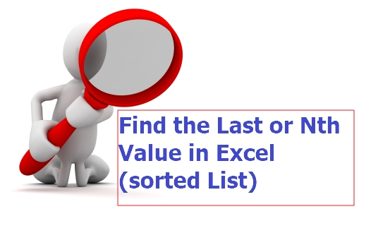 FIND THE LAST OR Nth VALUE IN EXCEL (SORTED LIST)