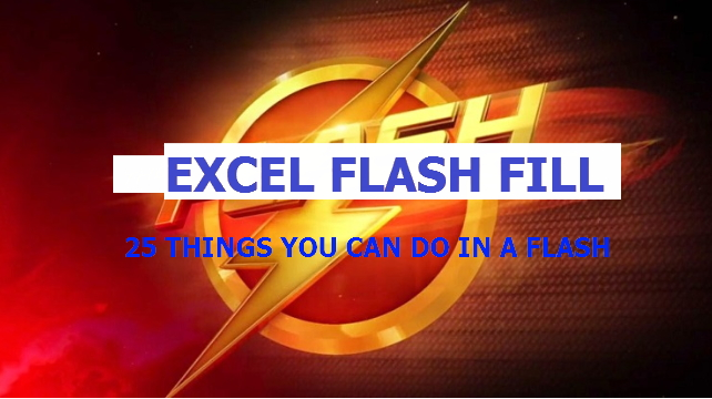 Excel Flash Fill: 15 Things You Can Do In a Flash. Part 1